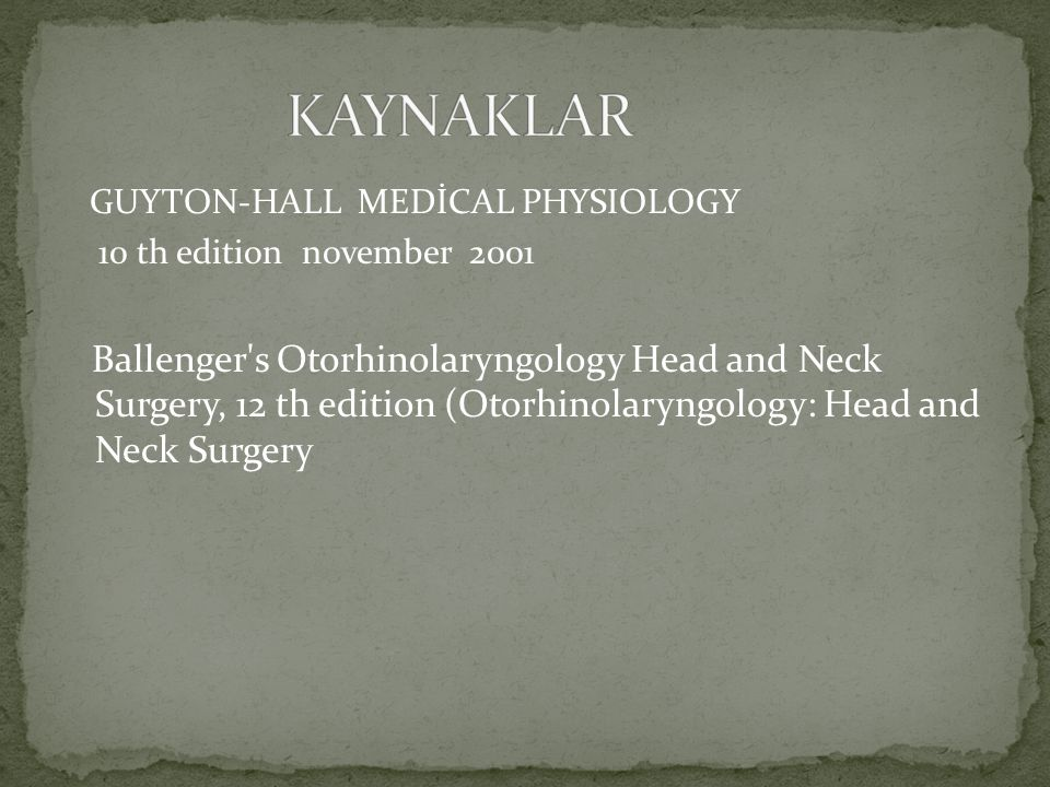 KAYNAKLAR GUYTON-HALL MEDİCAL PHYSIOLOGY. 10 th edition november 2001.
