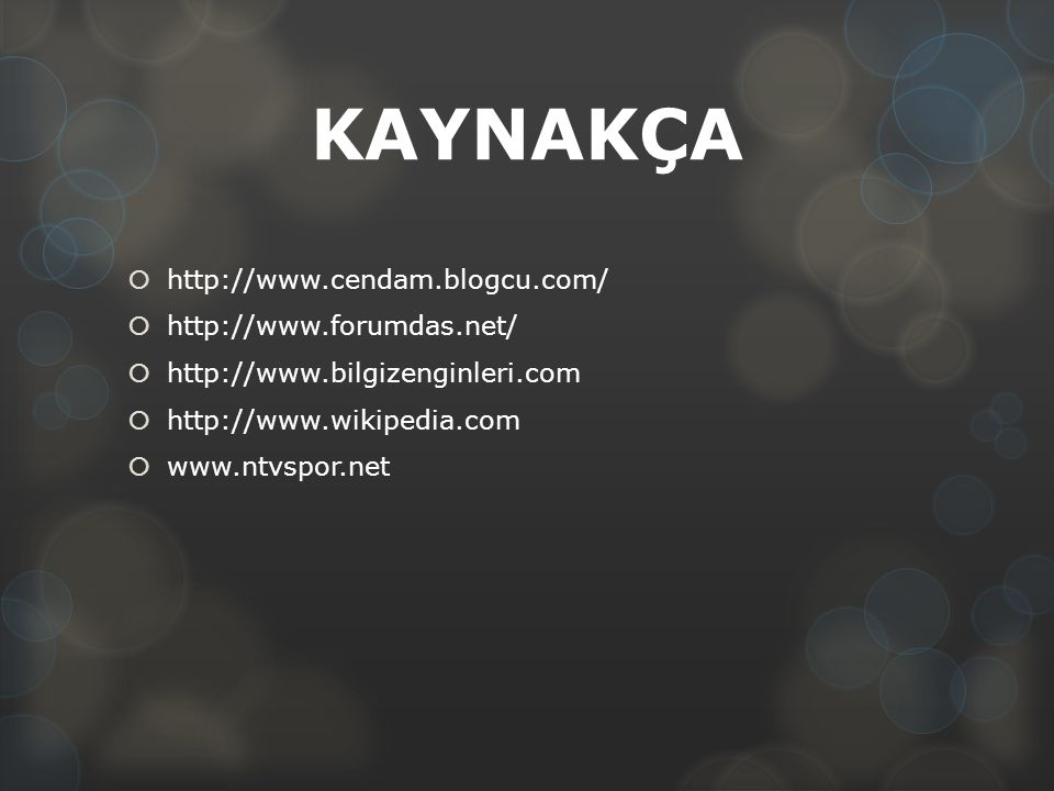 KAYNAKÇA http://www.cendam.blogcu.com/ http://www.forumdas.net/