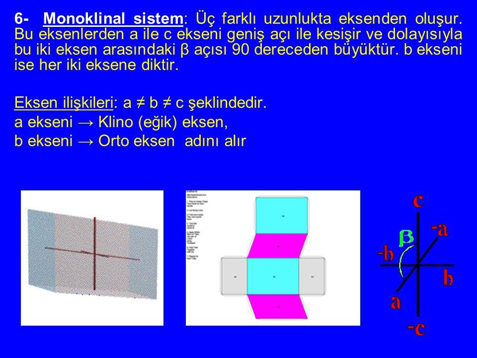 6- Monoklinal sistem: Üç farklı uzunlukta eksenden oluşur