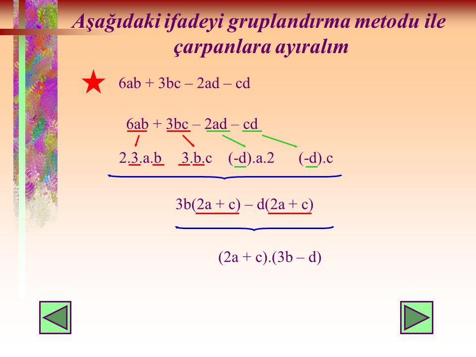 Aşağıdaki ifadeyi gruplandırma metodu ile