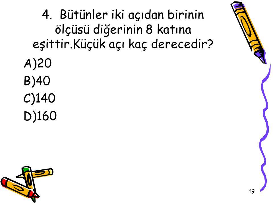 4. Bütünler iki açıdan birinin ölçüsü diğerinin 8 katına eşittir