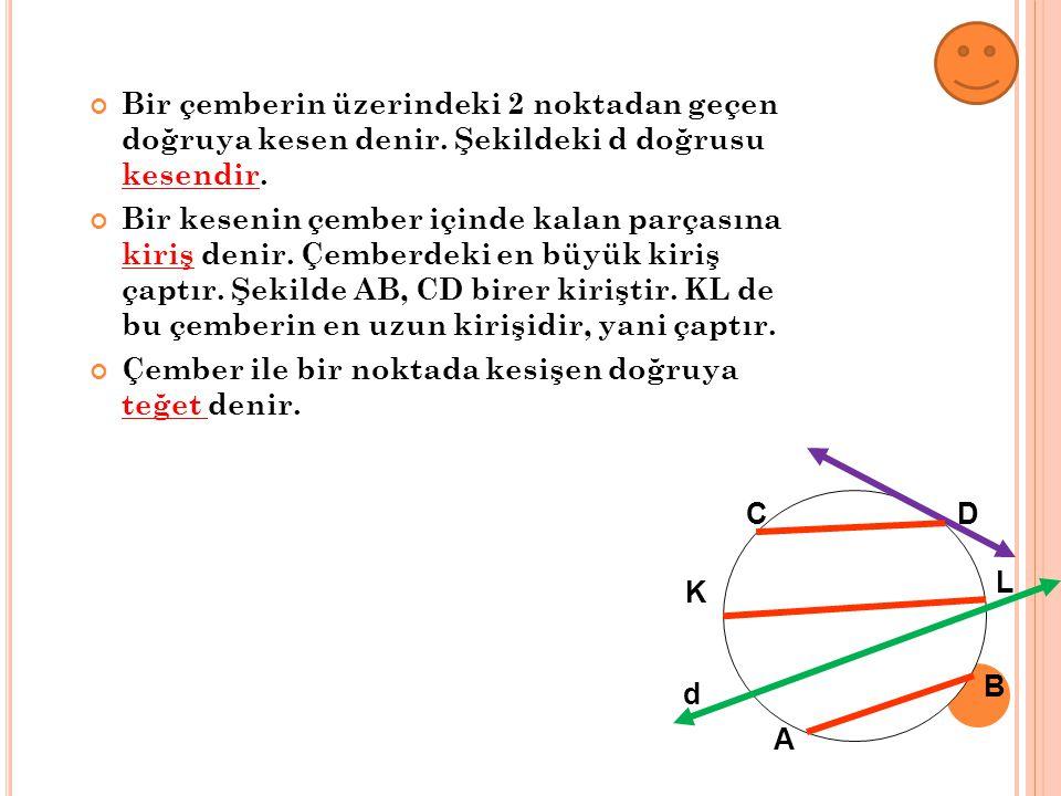 Bir çemberin üzerindeki 2 noktadan geçen doğruya kesen denir