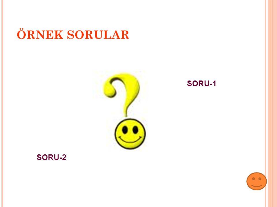 ÖRNEK SORULAR SORU-1 SORU-2