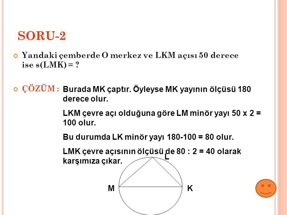 SORU-2 Yandaki çemberde O merkez ve LKM açısı 50 derece ise s(LMK) =