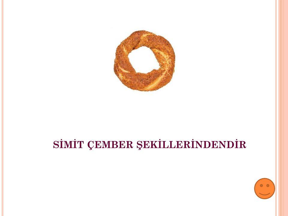 SİMİT ÇEMBER ŞEKİLLERİNDENDİR