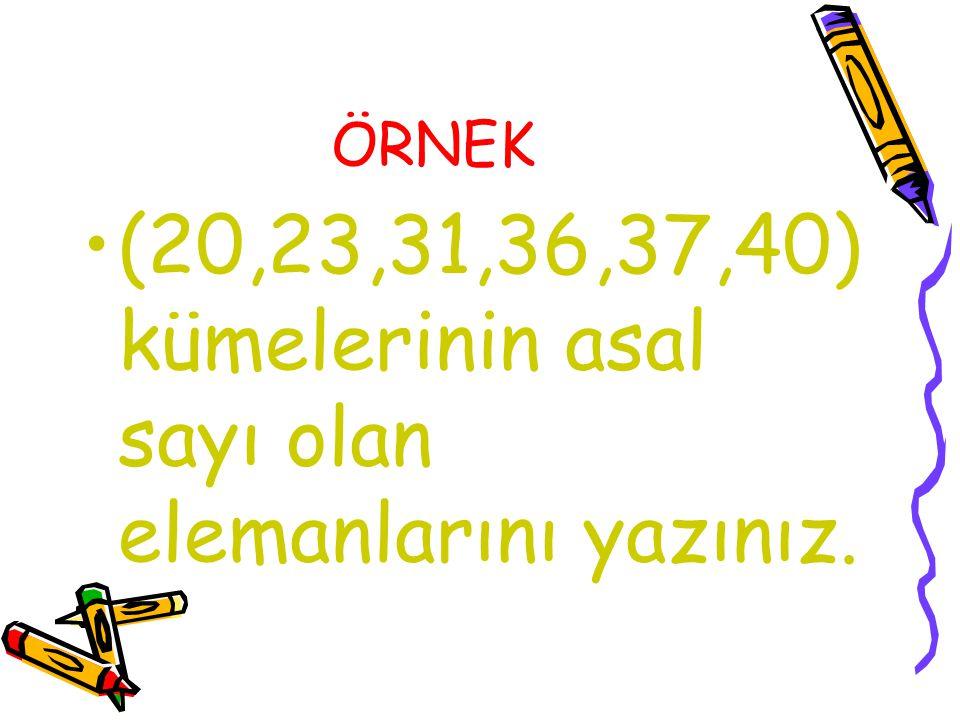 (20,23,31,36,37,40) kümelerinin asal sayı olan elemanlarını yazınız.