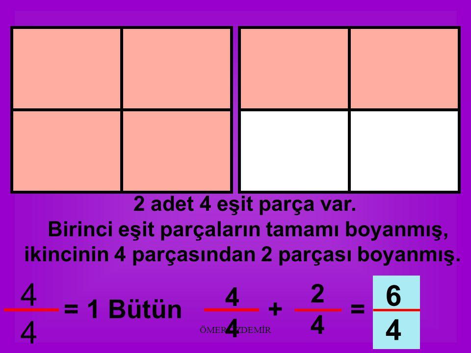 4 6 4 2 4 4 = 1 Bütün + = 2 adet 4 eşit parça var.