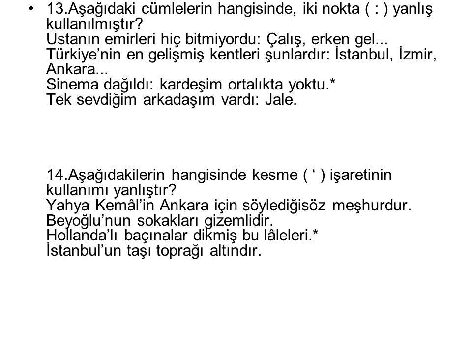 13.Aşağıdaki cümlelerin hangisinde, iki nokta ( : ) yanlış kullanılmıştır.