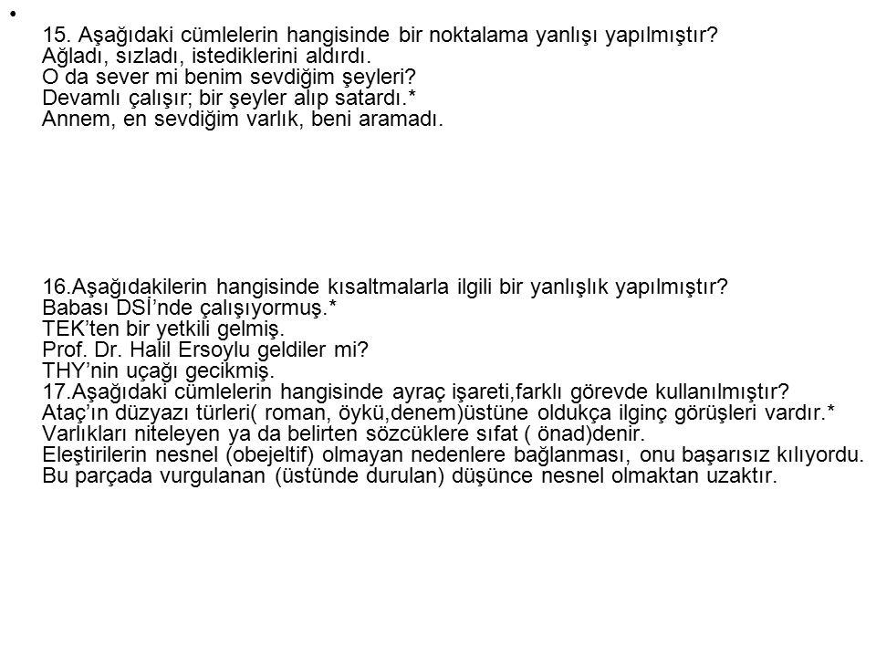 15. Aşağıdaki cümlelerin hangisinde bir noktalama yanlışı yapılmıştır
