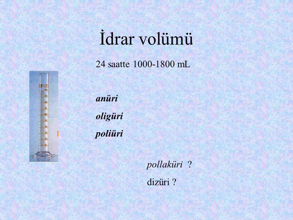 İdrar volümü 24 saatte 1000-1800 mL anüri oligüri poliüri pollaküri