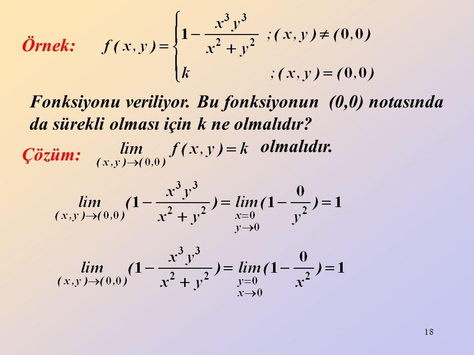 Örnek: Fonksiyonu veriliyor. Bu fonksiyonun (0,0) notasında da sürekli olması için k ne olmalıdır