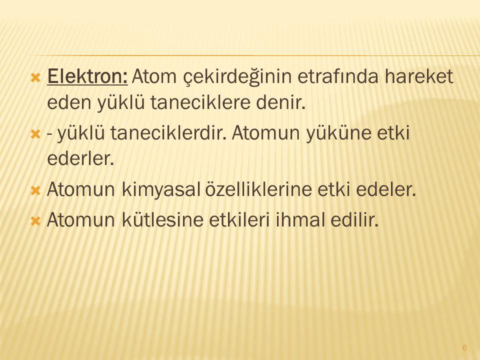 Elektron: Atom çekirdeğinin etrafında hareket eden yüklü taneciklere denir.