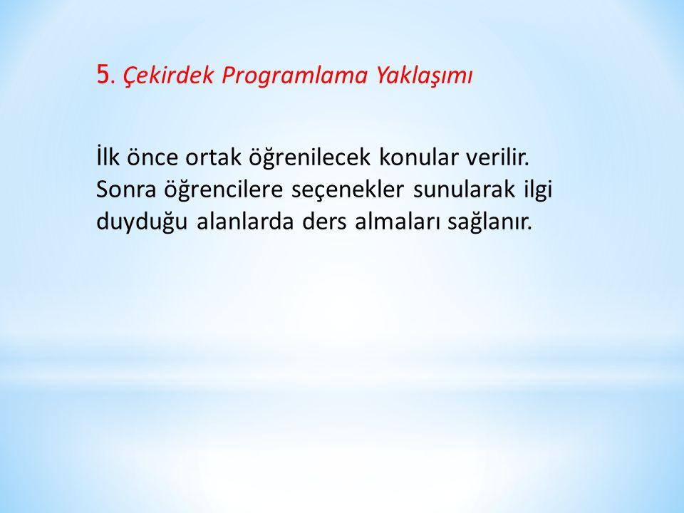 5. Çekirdek Programlama Yaklaşımı İlk önce ortak öğrenilecek konular verilir.