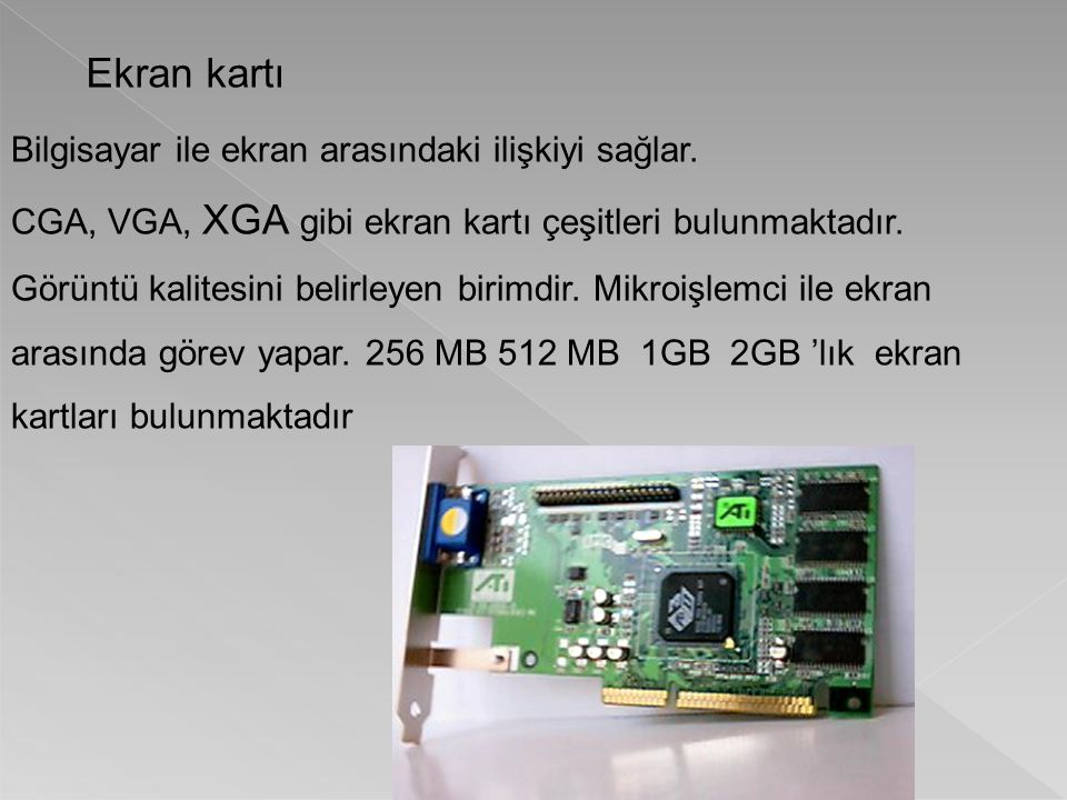 Ekran kartı Bilgisayar ile ekran arasındaki ilişkiyi sağlar.