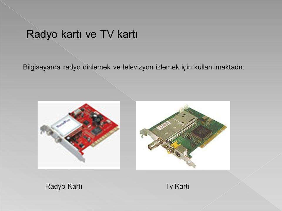Radyo kartı ve TV kartı Bilgisayarda radyo dinlemek ve televizyon izlemek için kullanılmaktadır. Radyo Kartı.