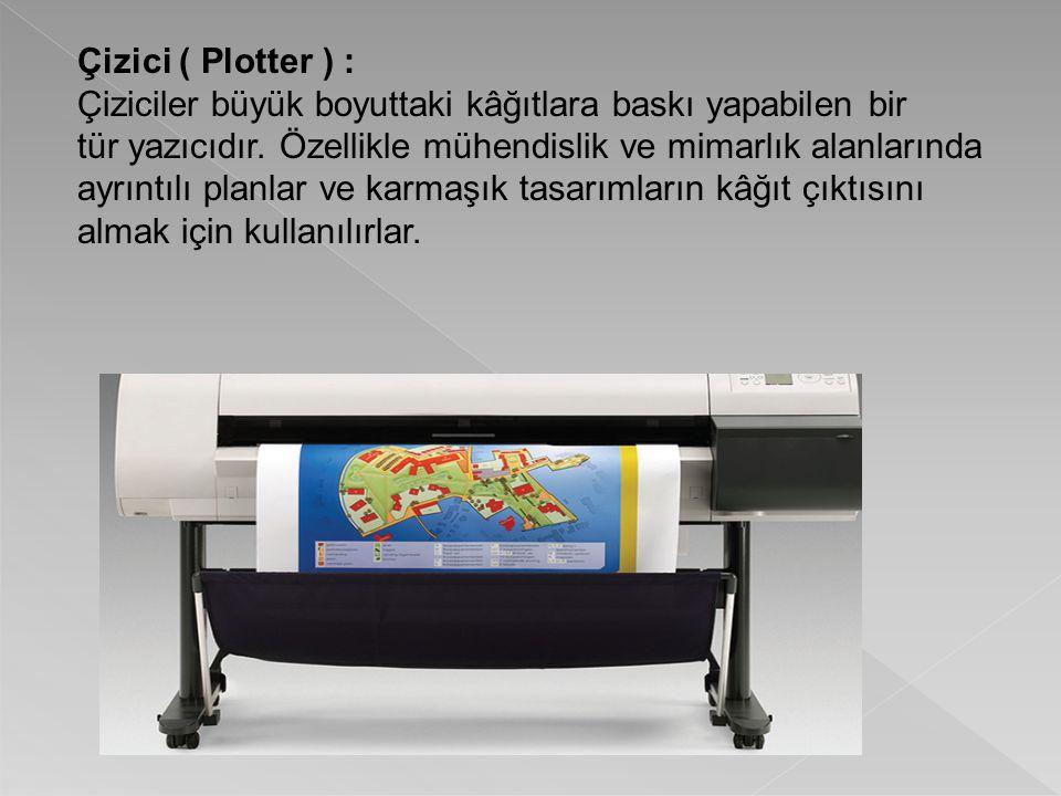 Çizici ( Plotter ) : Çiziciler büyük boyuttaki kâğıtlara baskı yapabilen bir. tür yazıcıdır. Özellikle mühendislik ve mimarlık alanlarında.