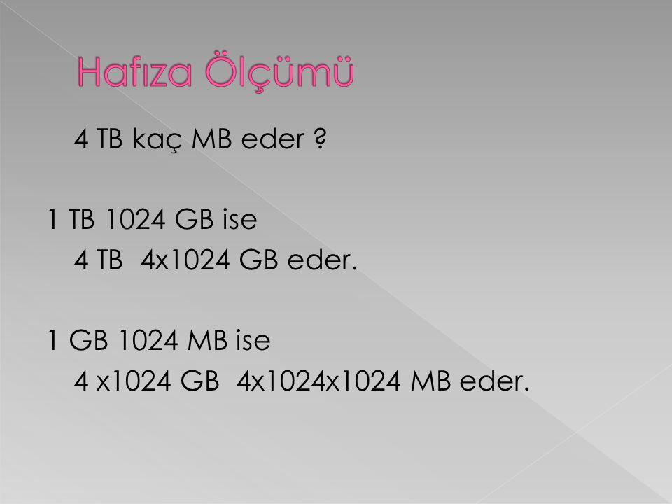 Hafıza Ölçümü 4 TB kaç MB eder . 1 TB 1024 GB ise 4 TB 4x1024 GB eder.