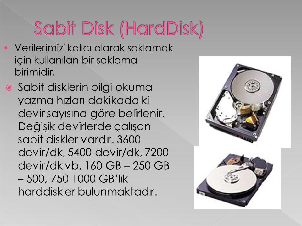 Sabit Disk (HardDisk) Verilerimizi kalıcı olarak saklamak için kullanılan bir saklama birimidir.