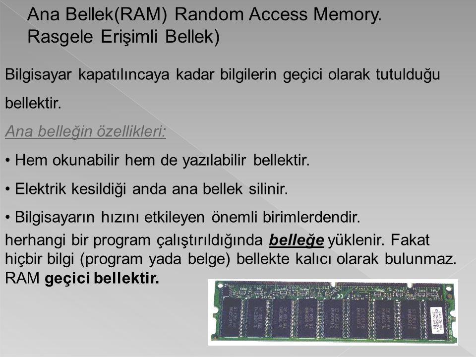 Ana Bellek(RAM) Random Access Memory. Rasgele Erişimli Bellek)