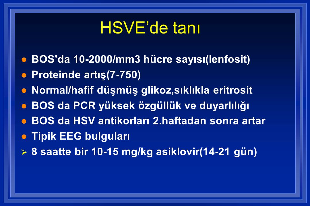 HSVE'de tanı BOS'da 10-2000/mm3 hücre sayısı(lenfosit)