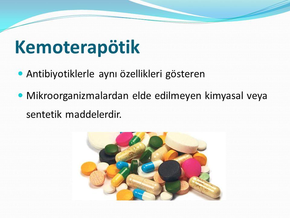 Kemoterapötik Antibiyotiklerle aynı özellikleri gösteren