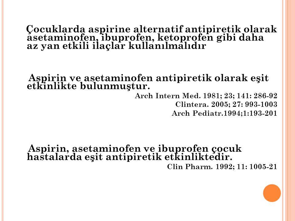 Çocuklarda aspirine alternatif antipiretik olarak asetaminofen, ibuprofen, ketoprofen gibi daha az yan etkili ilaçlar kullanılmalıdır