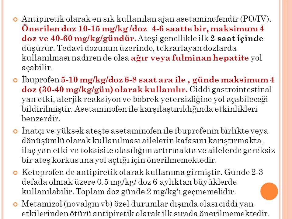 Antipiretik olarak en sık kullanılan ajan asetaminofendir (PO/IV)