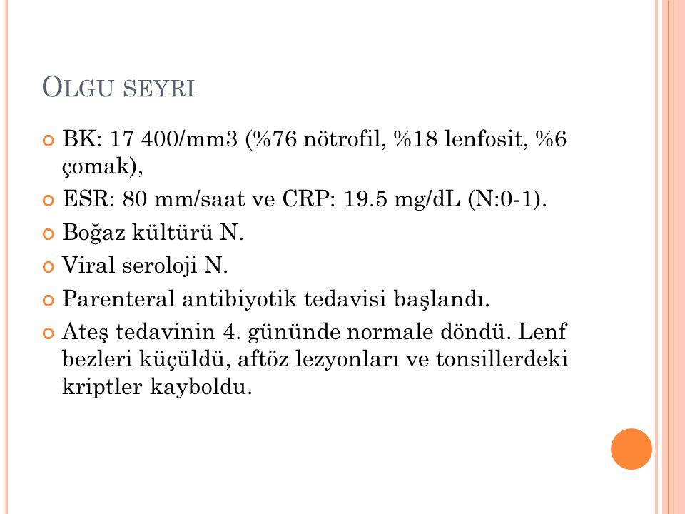 Olgu seyri BK: 17 400/mm3 (%76 nötrofil, %18 lenfosit, %6 çomak),