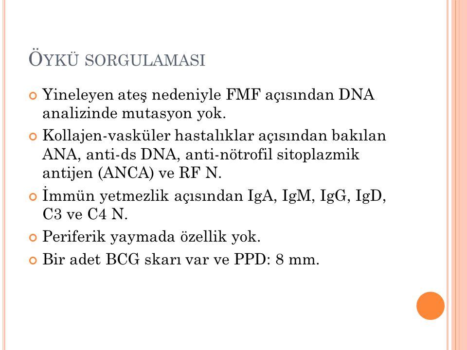 Öykü sorgulamasI Yineleyen ateş nedeniyle FMF açısından DNA analizinde mutasyon yok.