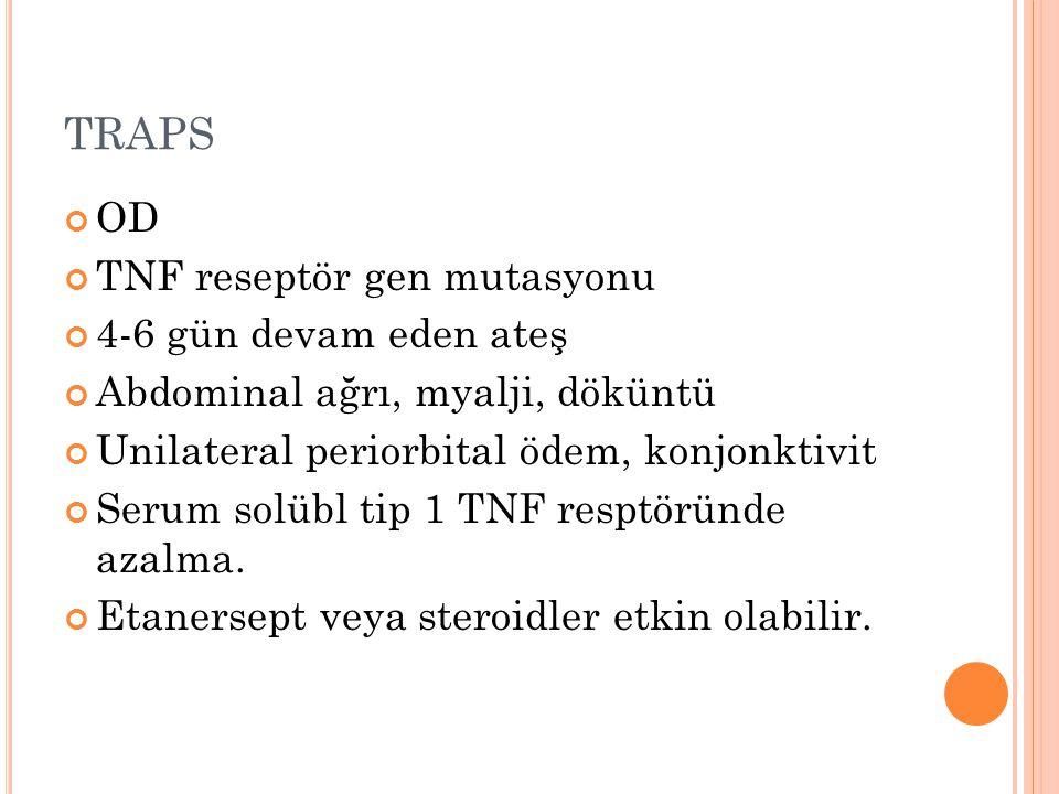 TRAPS OD TNF reseptör gen mutasyonu 4-6 gün devam eden ateş