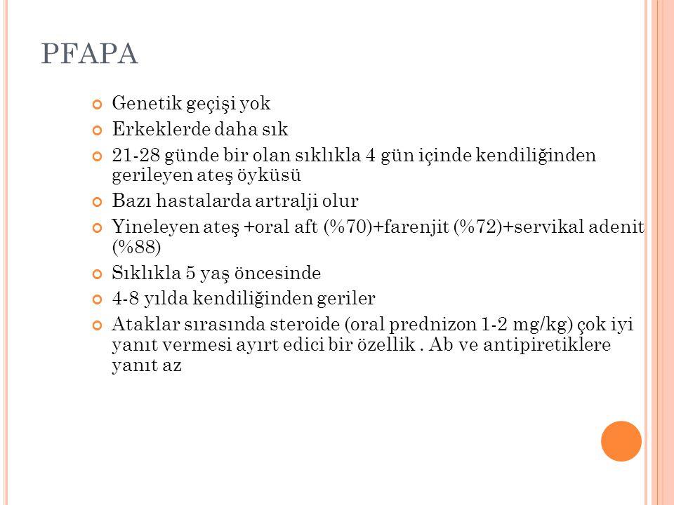PFAPA Genetik geçişi yok Erkeklerde daha sık
