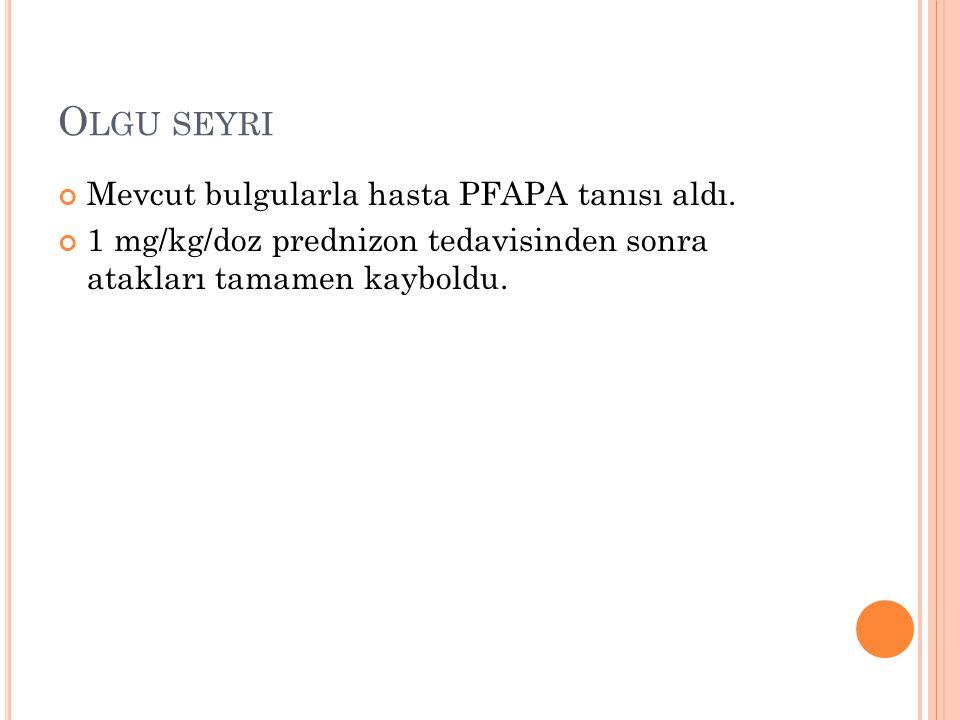 Olgu seyri Mevcut bulgularla hasta PFAPA tanısı aldı.