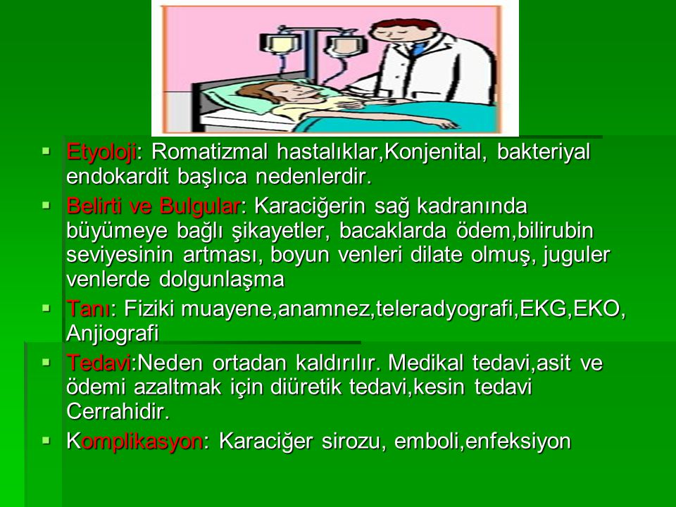Etyoloji: Romatizmal hastalıklar,Konjenital, bakteriyal endokardit başlıca nedenlerdir.