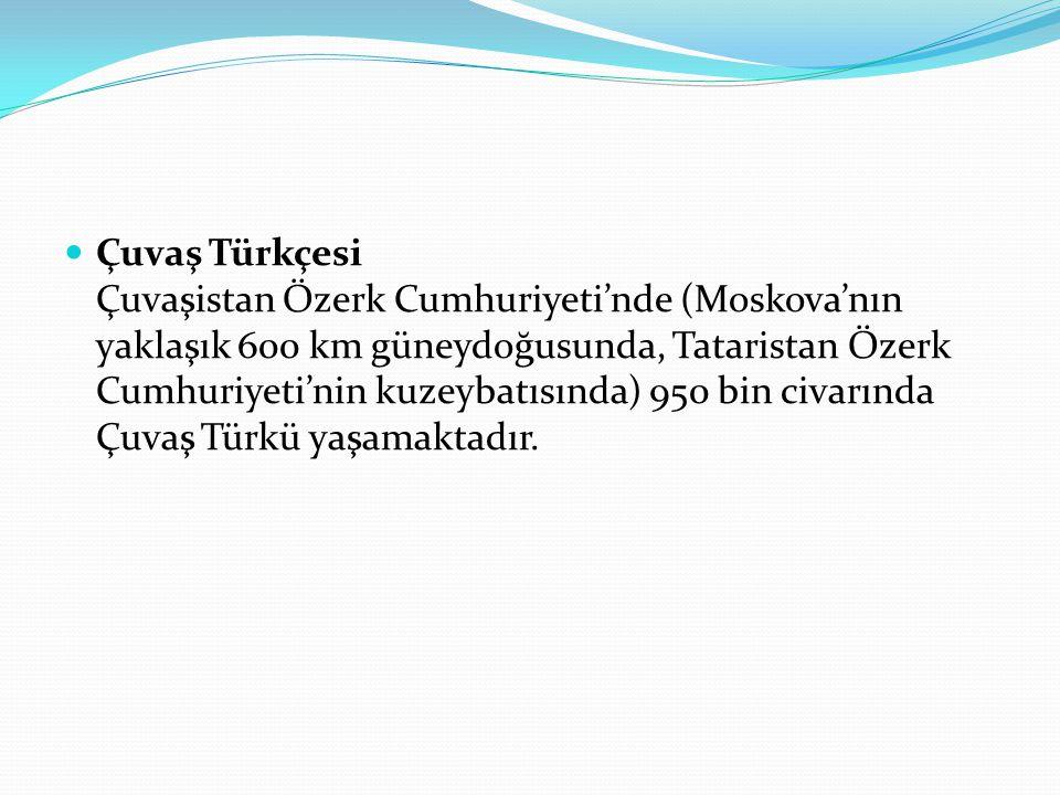 Çuvaş Türkçesi Çuvaşistan Özerk Cumhuriyeti'nde (Moskova'nın yaklaşık 600 km güneydoğusunda, Tataristan Özerk Cumhuriyeti'nin kuzeybatısında) 950 bin civarında Çuvaş Türkü yaşamaktadır.