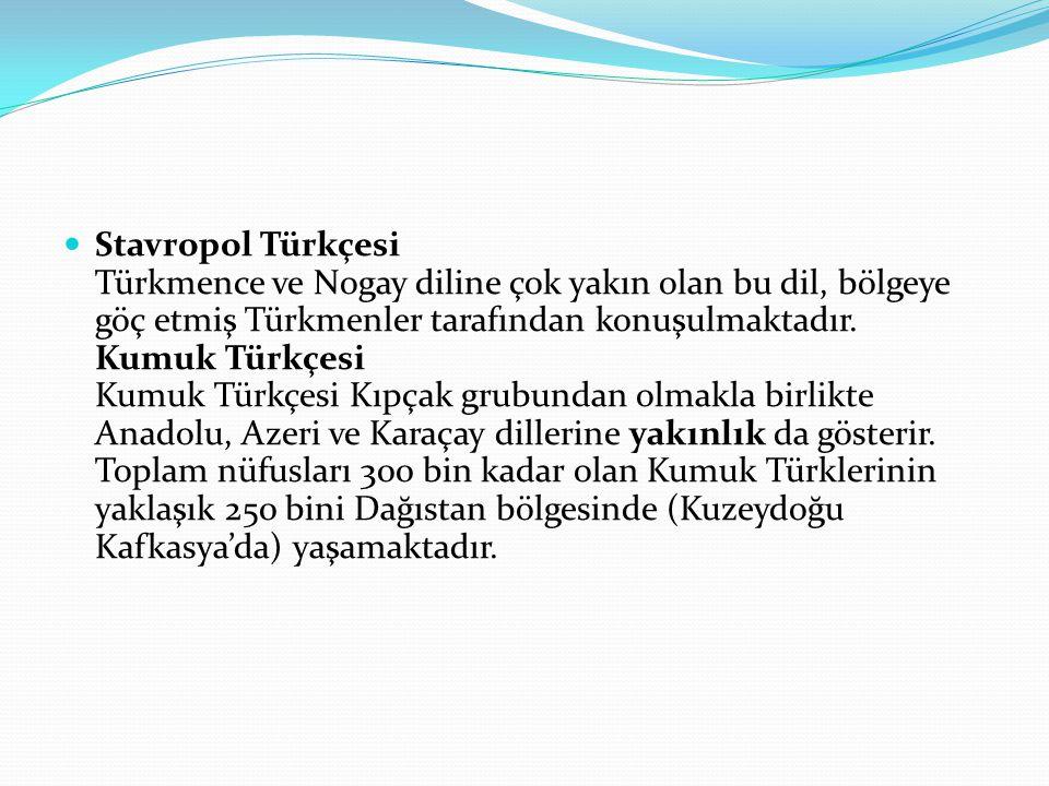 Stavropol Türkçesi Türkmence ve Nogay diline çok yakın olan bu dil, bölgeye göç etmiş Türkmenler tarafından konuşulmaktadır.
