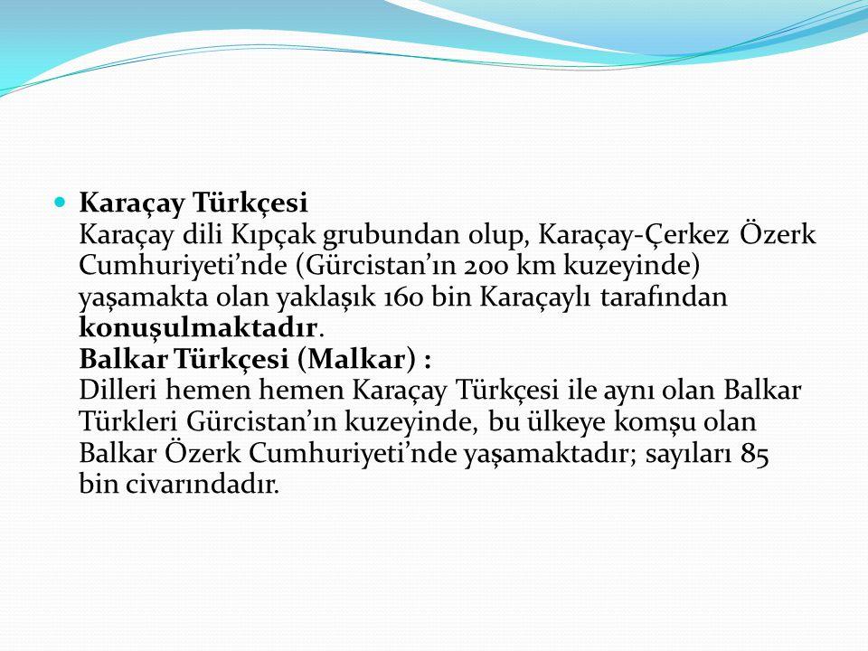 Karaçay Türkçesi Karaçay dili Kıpçak grubundan olup, Karaçay-Çerkez Özerk Cumhuriyeti'nde (Gürcistan'ın 200 km kuzeyinde) yaşamakta olan yaklaşık 160 bin Karaçaylı tarafından konuşulmaktadır.