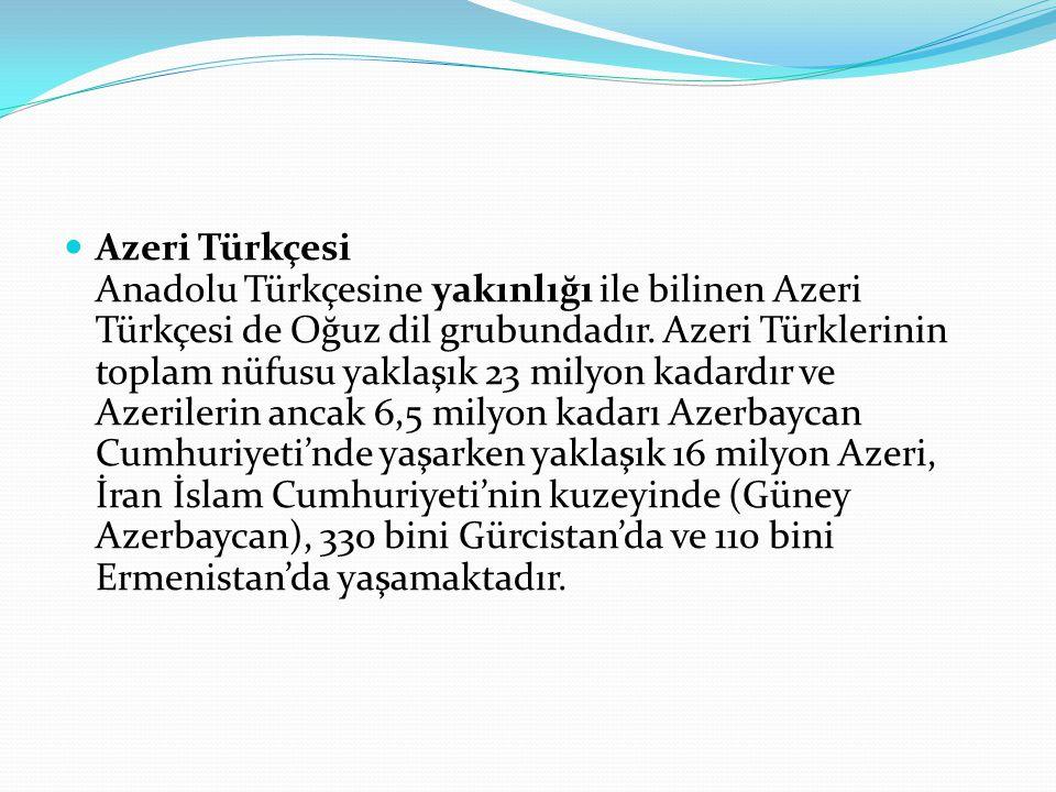 Azeri Türkçesi Anadolu Türkçesine yakınlığı ile bilinen Azeri Türkçesi de Oğuz dil grubundadır.