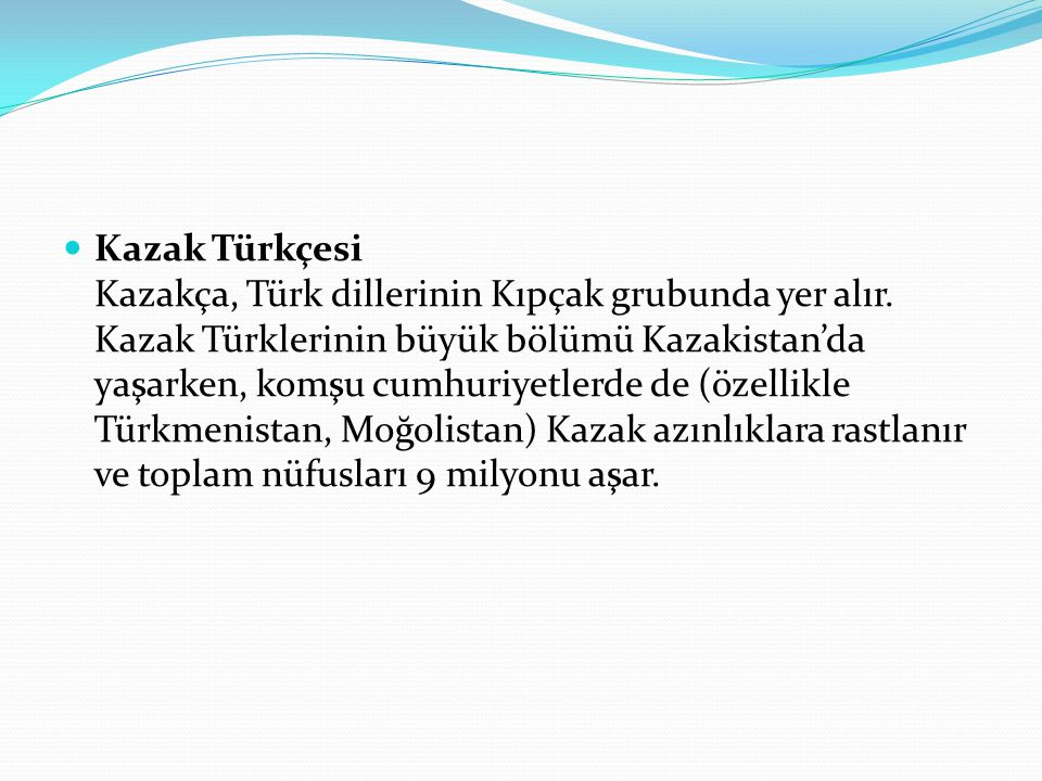 Kazak Türkçesi Kazakça, Türk dillerinin Kıpçak grubunda yer alır