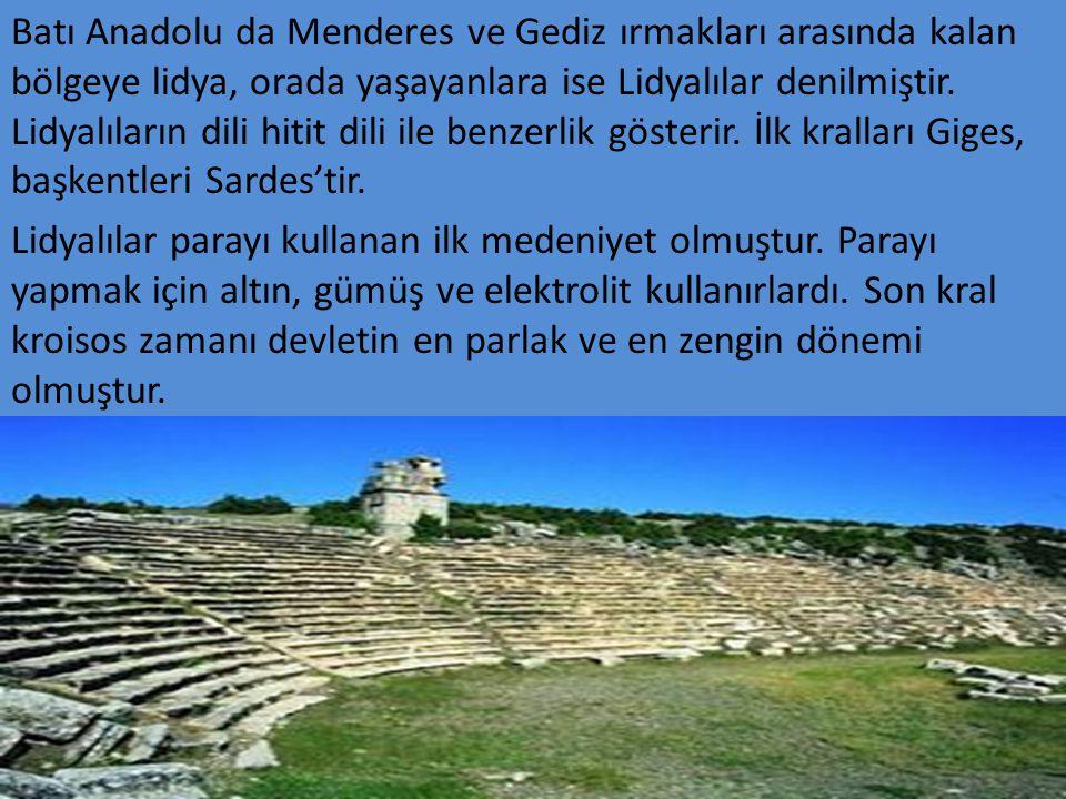 Batı Anadolu da Menderes ve Gediz ırmakları arasında kalan bölgeye lidya, orada yaşayanlara ise Lidyalılar denilmiştir.