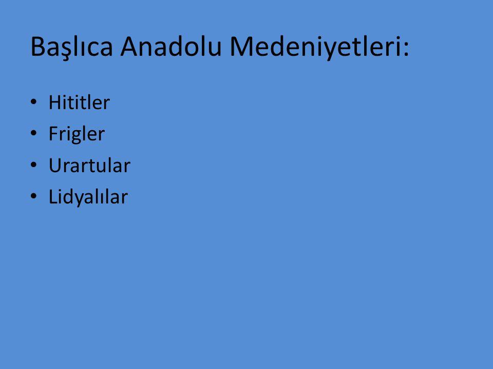 Başlıca Anadolu Medeniyetleri: