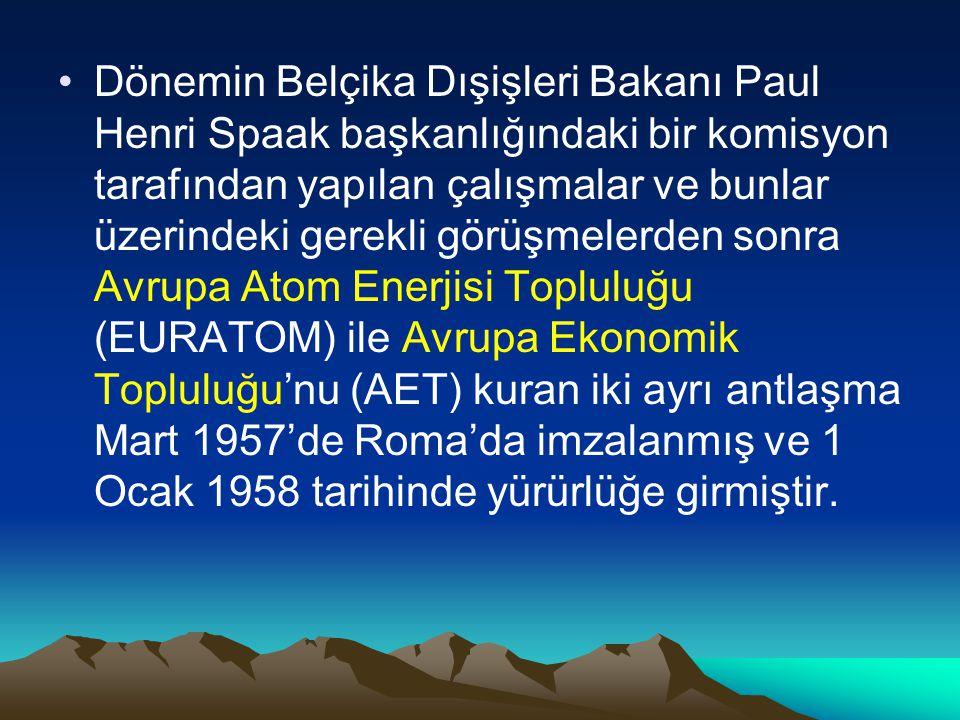 Dönemin Belçika Dışişleri Bakanı Paul Henri Spaak başkanlığındaki bir komisyon tarafından yapılan çalışmalar ve bunlar üzerindeki gerekli görüşmelerden sonra Avrupa Atom Enerjisi Topluluğu (EURATOM) ile Avrupa Ekonomik Topluluğu'nu (AET) kuran iki ayrı antlaşma Mart 1957'de Roma'da imzalanmış ve 1 Ocak 1958 tarihinde yürürlüğe girmiştir.
