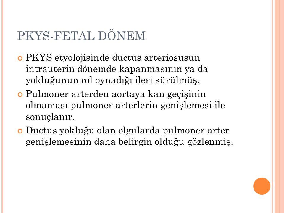 PKYS-FETAL DÖNEM PKYS etyolojisinde ductus arteriosusun intrauterin dönemde kapanmasının ya da yokluğunun rol oynadığı ileri sürülmüş.