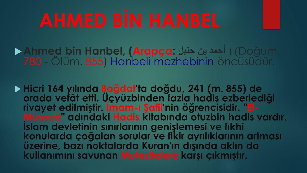 AHMED BİN HANBEL Ahmed bin Hanbel, (Arapça: أحمد بن حنبل ) (Doğum. 780 - Ölüm. 855) Hanbeli mezhebinin öncüsüdür.