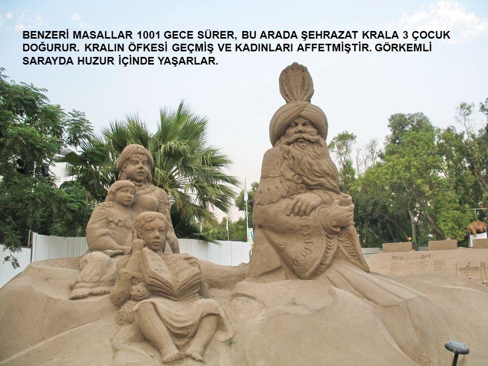 BENZERİ MASALLAR 1001 GECE SÜRER, BU ARADA ŞEHRAZAT KRALA 3 ÇOCUK DOĞURUR.