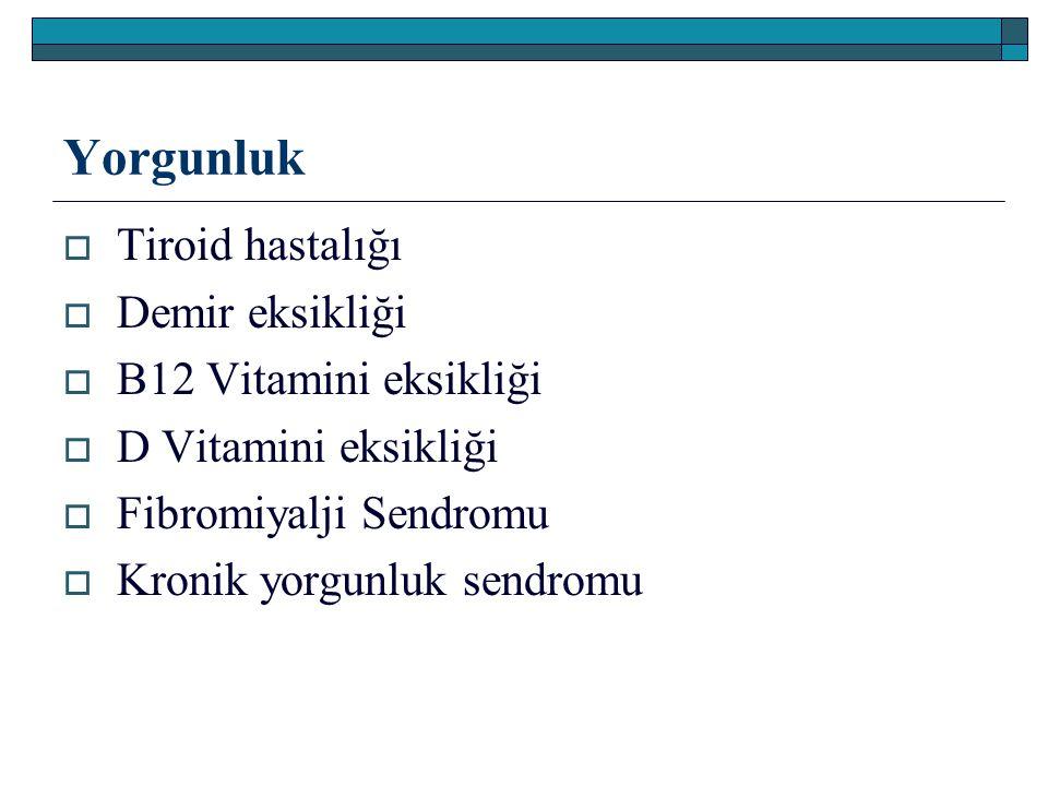 Yorgunluk Tiroid hastalığı Demir eksikliği B12 Vitamini eksikliği