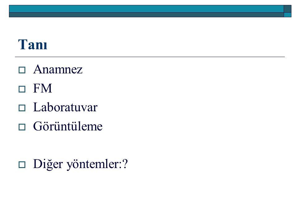 Tanı Anamnez FM Laboratuvar Görüntüleme Diğer yöntemler: