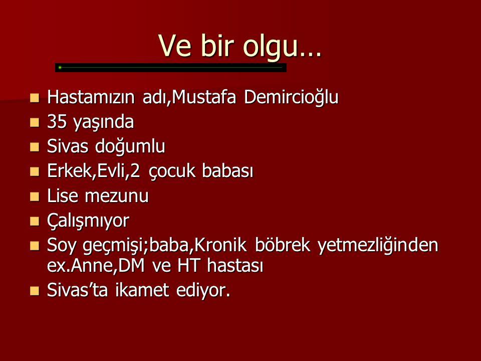 Ve bir olgu… Hastamızın adı,Mustafa Demircioğlu 35 yaşında
