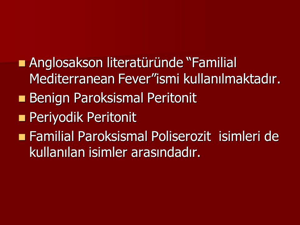 Anglosakson literatüründe Familial Mediterranean Fever ismi kullanılmaktadır.