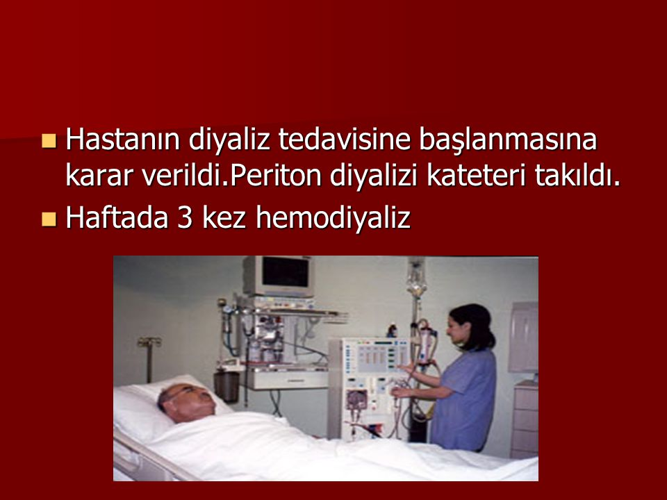 Hastanın diyaliz tedavisine başlanmasına karar verildi