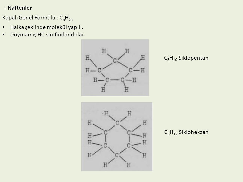 - Naftenler Kapalı Genel Formülü : CnH2n. Halka şeklinde molekül yapılı. Doymamış HC sınıfındandırlar.